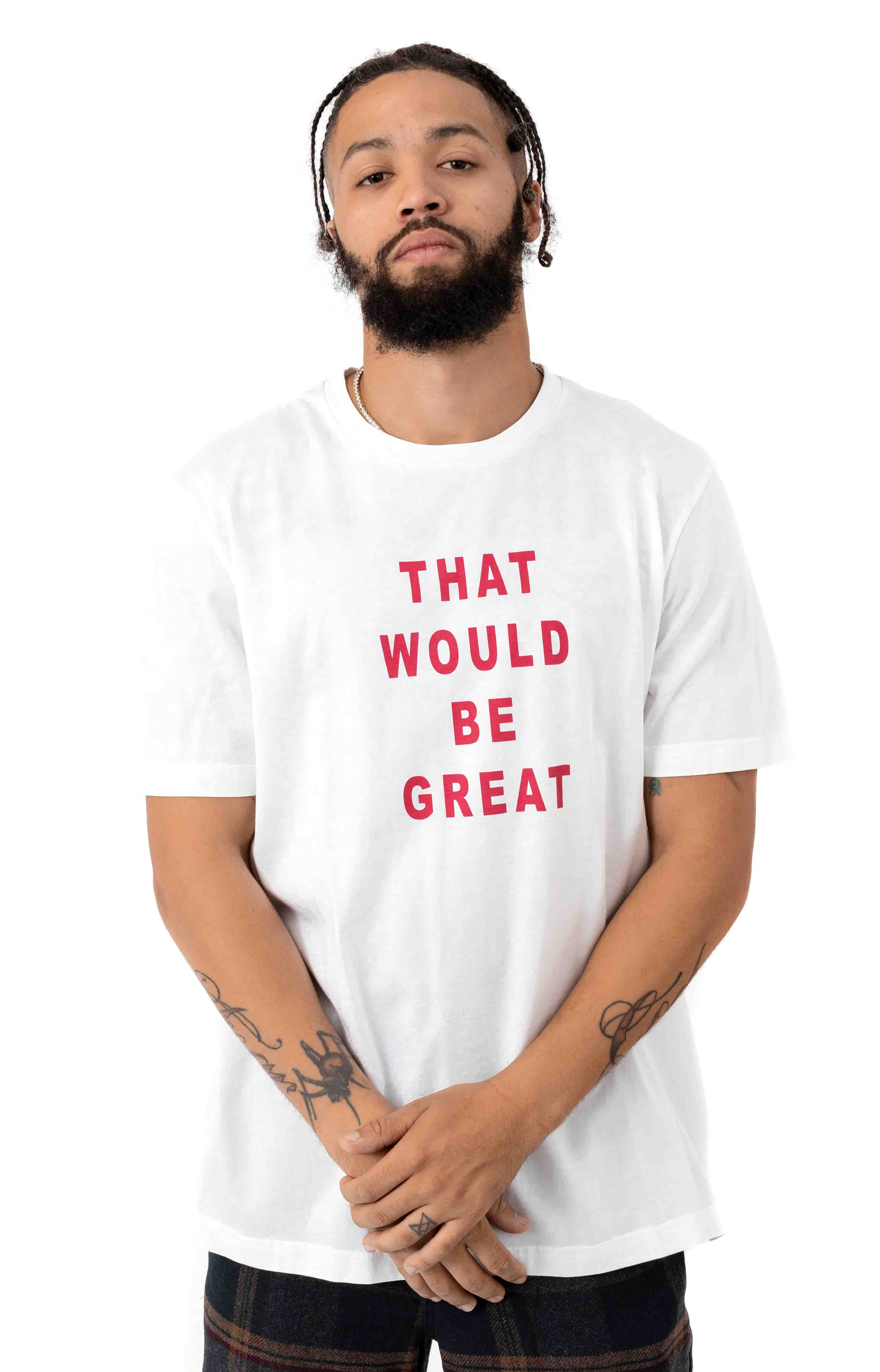 That Would Be Great T-Shirt
